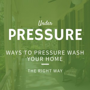 Pressure Wash Your Home the Right Way