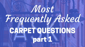 most frequently asked carpet questions part 1
